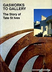 Gasworks to Gallery: The Story of Tate St Ives