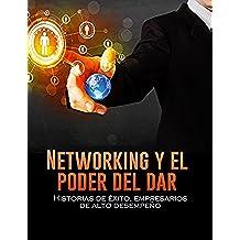 NETWORKING Y EL PODER DEL DAR: HISTORIAS DE ÉXITO, EMPRESARIOS DE ALTO DESEMPEÑO