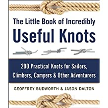 The Little Book of Incredibly Useful Knots: 200 Practical Knots for Sailors, Climbers, Campers & Other Adventurers by Geoffrey Budworth (2016-04-05)