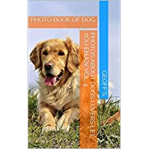 PHOTO BOOK OF DOG: photos about Dogs lovers let you enjoy Vol. 4 (English Edition)