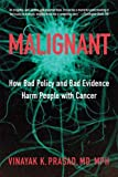 Malignant: How Bad Policy and Bad Evidence Harm People with Cancer - Vinayak K. Prasad