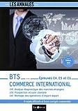 BTS Commerce international - Épreuves E4, E5 et E6: U41. Analyse diagnostique des marchés étrangers U51. Prospection et suivi clientèle U61. Montage des opérations d'import-export...