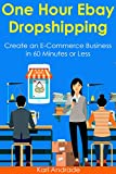 One Hour Ebay Dropshipping: Create an E-Commerce Business in 60 Minutes or Less