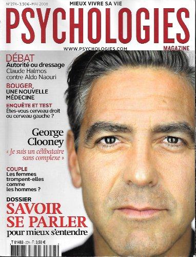 PSYCHOLOGIES MAGAZINE N? 274 du 01-05-2008 AUTORITE OU DRESSAGE / CLAUDE HALMOS CONTRE ALDO NAOURI - UNE NOUVELLE MEDECINE - ETES-VOUS CERVEAU DROIT OU CERVEAU GAUCHE - GEORGES CLOONEY - COUPLE / LES FEMMES TROMPENT-ELLES COMME LES HOMMES - SAVOIR SE PARLER POUR MIEUX S'ENTENDR par Collectif