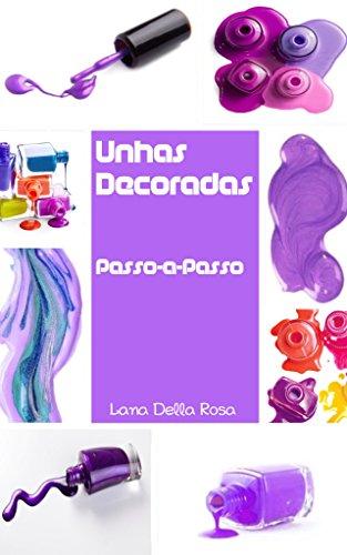 Unhas Decoradas Passo-a-Passo (Portuguese Edition) por Lana Della Rosa