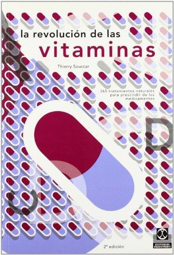 La Revolucion de Las Vitaminas: 365 Tratamientos Naturales Para Prescindir de Los Medicamentos: A Partir de Mas de 1.000 Estudios Cientificos (Nutricion y Salud) (Spanish Edition) by Thierry. Souccar (2001-04-05)