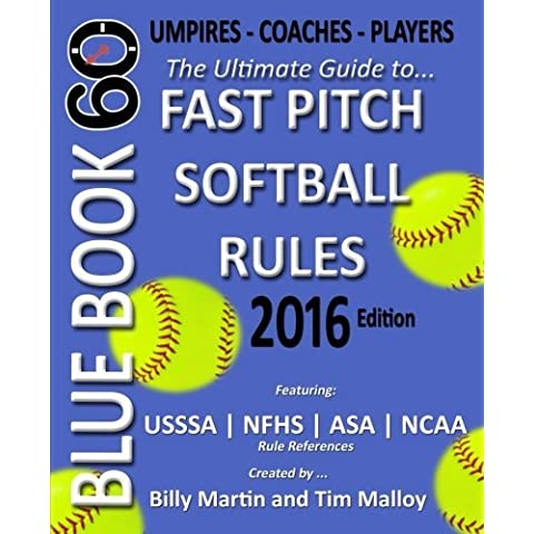 Bluebook 60 - Fastpitch Softball Rules - 2016: The Ultimate Guide to (NCAA - NFHS - ASA - USSSA) Fast Pitch Softball Rules by Billy Martin (2016-01-01)