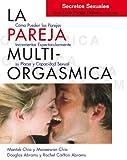 La pareja multiorgásmica: cómo incrementar espectacularmente el placer, la intimidad y la capacidad sexual (Mantak Chia) (Spanish Edition)