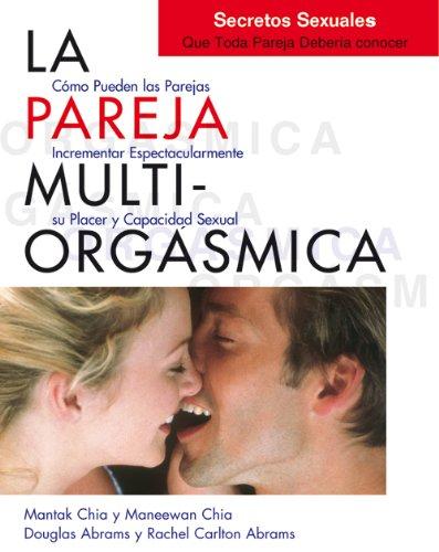 La pareja multiorgásmica: cómo incrementar espectacularmente el placer, la intimidad y la capacidad sexual (Mantak Chia) por Douglas Abrams Arava