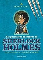 Les premières aventures de Sherlock Holmes, Tome 2 - Les assassins du Nouveau-Monde de Andrew Lane