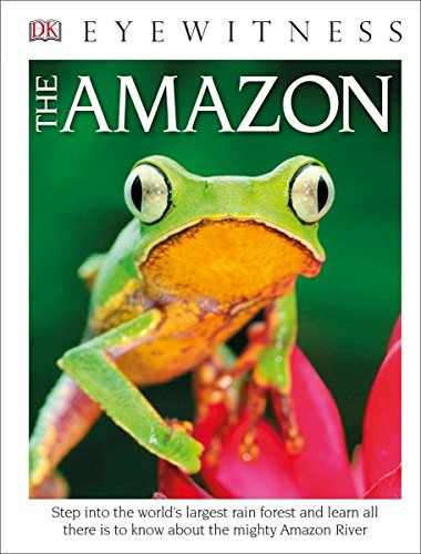 DK Eyewitness Books the Amazon: Step Into the World's Largest Rainforest and Learn All There Is to Know about Th