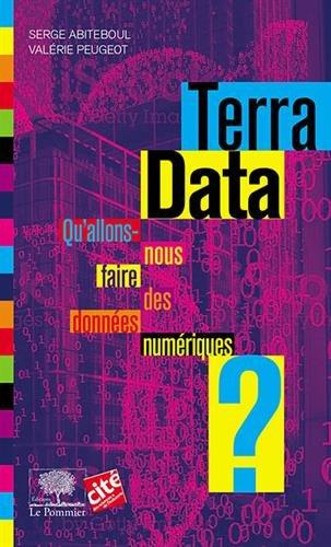 Terra Data - Qu'allons-nous faire des donnes numriques ?