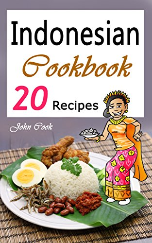 Indonesian cookbook 20 indonesian kitchen recipes indonesian indonesian cookbook 20 indonesian kitchen recipes indonesian cuisine indonesian food indonesian cooking forumfinder Choice Image
