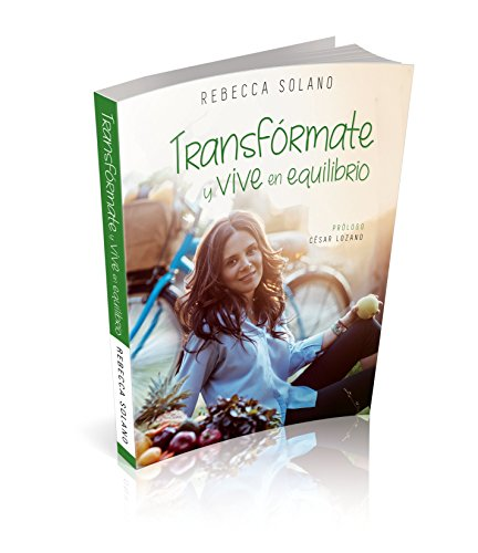 Transformate y Vive En Equilibrio - Inspira Vida Tie-In Edition: La Mas Inteligente Alternativa Para Lograr Una Vida Saludable, Recomendada Por La Mej