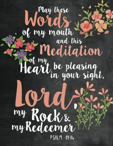 May These Words of my Mouth and this Meditation of my Heart be Pleasing in Your Sight Lord, my Rock & my Redeemer Psalm 19:14: Woman Notebook, Journal ... Verse Quote: Volume 5 (Bible Journaling)