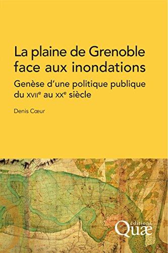 Livres gratuits La plaine de Grenoble face aux inondations: Genèse d'une politique publique du XVIIe au XXe siècle epub, pdf