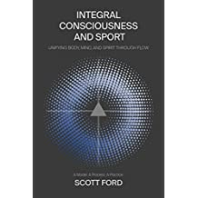 Integral Consciousness and Sport: Unifying Body, Mind, and Spirit Through Flow (English Edition)
