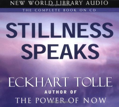 Stillness Speaks: Written by Eckhart Tolle, 2003 Edition, (abridged edition) Publisher: New World Library [Audio CD]