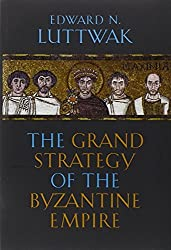 The Grand Strategy of the Byzantine Empire by Edward N. Luttwak (2009-11-01)