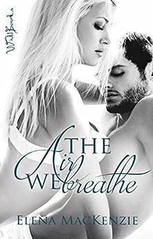The Air We Breathe (German Edition) by [MacKenzie, Elena]
