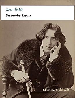 Un marito ideale (Biblioteca di Alphaville) di [Wilde, Oscar]