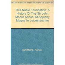 This Noble Foundation: A History Of The Sir John Moore School At Appleby Magna In Leicestershire