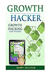 Growth Hacker: Growth Hacking Case Studies by Barry Sullivan (2016-03-28)