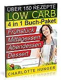 Rezepte ohne Kohlenhydrate: Low Carb TEIL 1-4 - Das Diaet-Kochbuch + Kohlenhydrate-Tabelle (Erfolgreich abnehmen und endlich schlank werden mit kohlenhydratarmer Ernaehrung! | DEUTSCH)