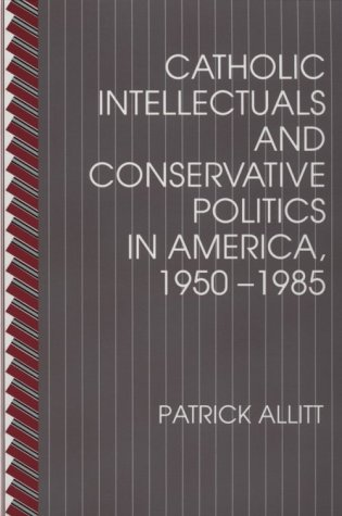 Catholic Intellectuals And Conservative Politics In America 1950 1985