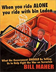 When You Ride Alone You Ride with Bin Laden: What the Government Should Be Telling Us to Help Fight the War on Terrorism by Bill Maher (November 01,2002)