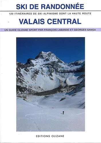 Ski de randonnée Valais central : 120 itinéraires de ski-alpinisme dont la Haute Route par François Labande