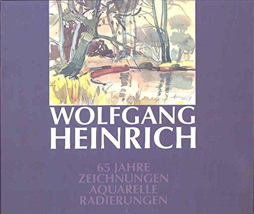 Wolfgang Heinrich: 65 Jahre Zeichnungen, Aquarelle, Radierungen