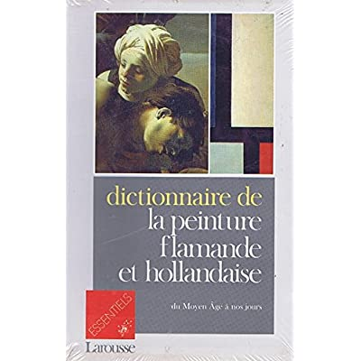 Dictionnaire de la peinture flamande et hollandaise : Du Moyen âge à nos jours