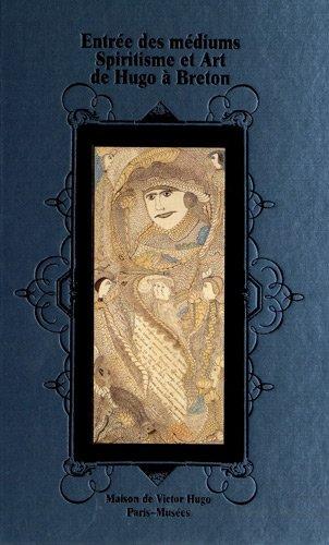 Entrée des médiums : Spiritisme et art d'Hugo à Breton