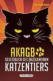 AKAGB - Gesetzbuch des (all)gemeinen Katzentiers: humoristischer Haustier-Ratgeber vom Verlag mit dem Arschlochpferd