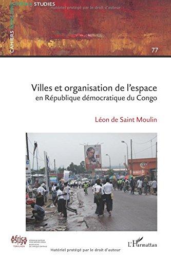 Villes et organisation de l'espace en République Démocratique du Congo par Léon De Saint Moulin