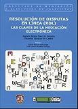 Resolución de disputas en línea (RDL): Las claves de la mediación electrónica (Mediación y resolución de conflictos)