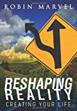 Reshaping Reality: Creating Your Life (Modern Spirituality) by Robin Marvel (2012-01-31)