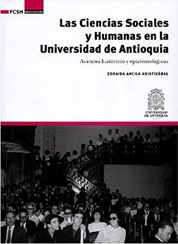 Las Ciencias Sociales y Humanas en la Universidad de Antioquia: Avatares históricos y epistemológicos (Investigación nº 1) por Zoraida Arcila Aristizábal