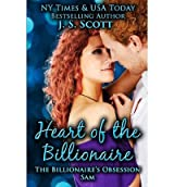 [ Heart of the Billionaire: : (The Billionaire's Obsession Sam) Scott, J. S. ( Author ) ] { Paperback } 2013