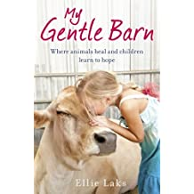 My Gentle Barn: The incredible true story of a place where animals heal and children learn to hope by Ellie Laks (2014-07-31)