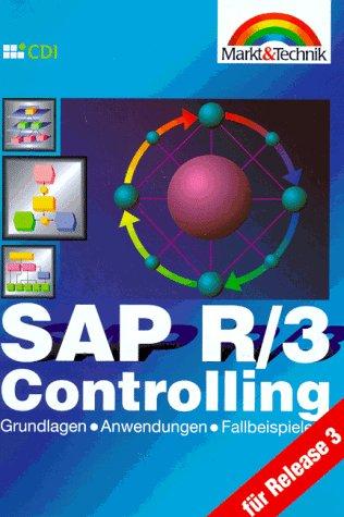 SAP R/3 Controlling für Release 3. Grundlagen, Anwendungen, Fallbeispiele