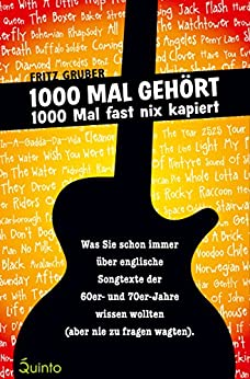 1000 Mal gehört - 1000 Mal fast nix kapiert: Was Sie schon immer über englische Songtexte der 60er- und 70er-Jahre wissen wollten (aber nie zu fragen wagten).