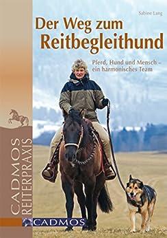 Der Weg zum Reitbegleithund: Pferd, Hund und Mensch - ein harmonisches Team (Cadmos Hundewelt)
