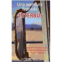 Una Aventura llamada Interbus: Es una historia real que le ayudara a emprender su propio negocio (Spanish Edition)