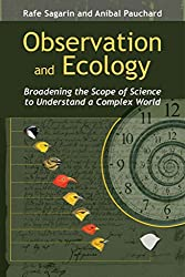 [(Observation and Ecology : Broadening the Scope of Science to Understand a Complex World)] [Edited by Rafe Sagarin ] published on (September, 2012)
