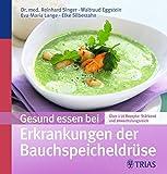 Gesund essen bei Erkrankungen der Bauchspeicheldrüse: Über 130 Rezepte: stärkend und abwechslungsreich