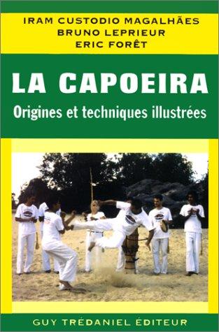 La Capoeira : Origines et techniques illustrées par Iram Custodio Magalhâes
