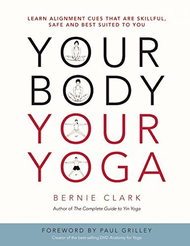 Your Body, Your Yoga: Learn Alignment Cues That Are Skillful, Safe, and Best Suited To You (English Edition) por Bernie Clark