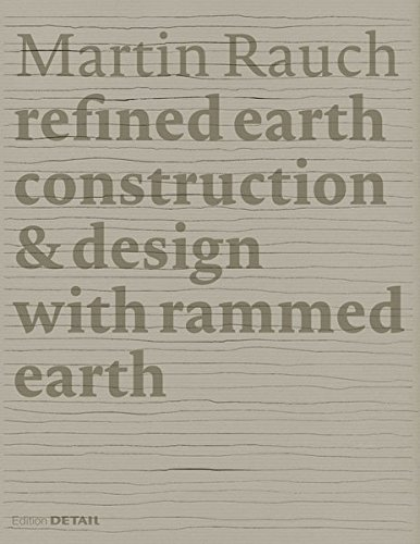 Martin Rauch: Refined Earth: Construction & Design of Rammed Earth por Otto Kapfinger